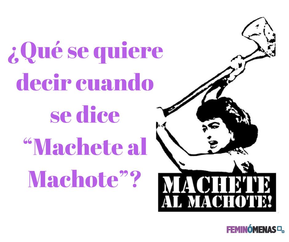 """¿Qué se quiere decir cuando se dice """"Machete al Machote""""?"""