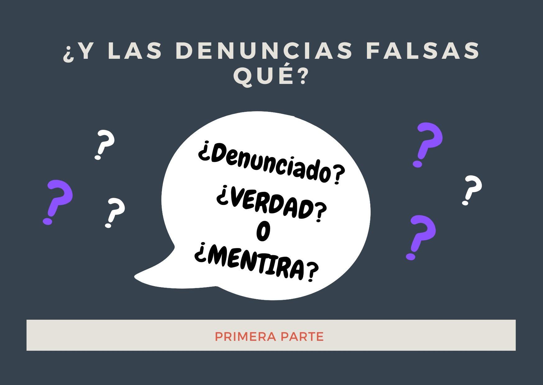 ¿Y las denuncias falsas qué? (Parte 1)